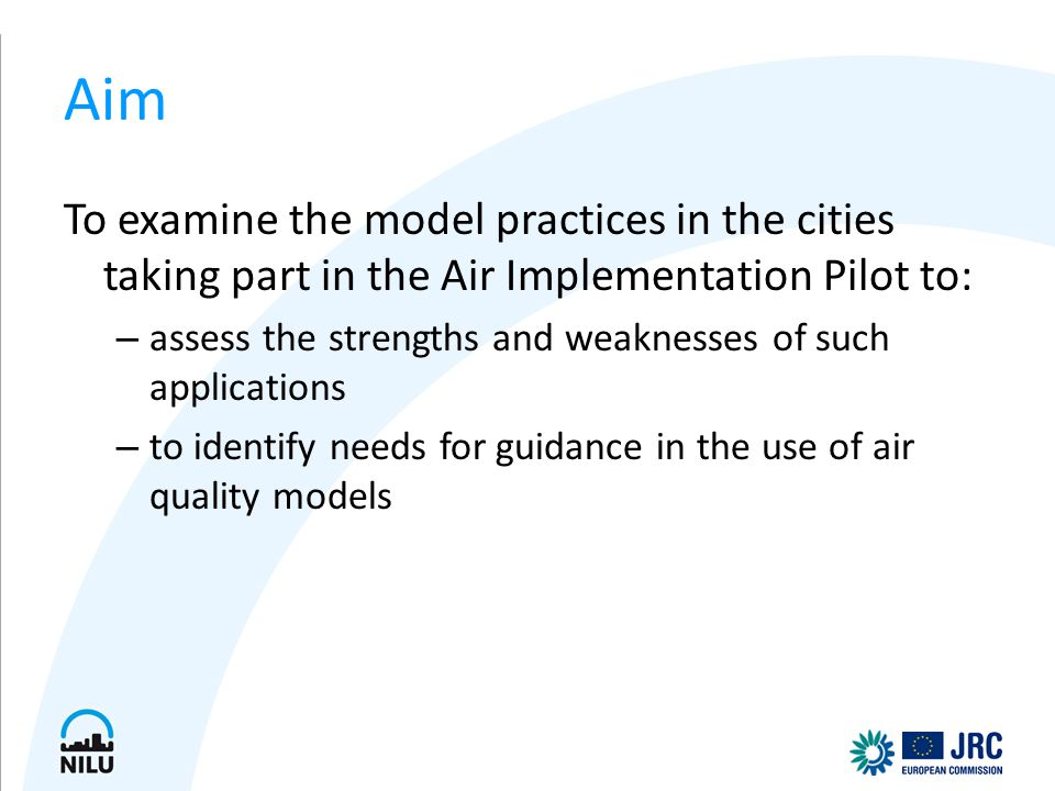 Aim To examine the model practices in the cities taking part in the Air Implementation Pilot to: – assess the strengths and weaknesses of such applica