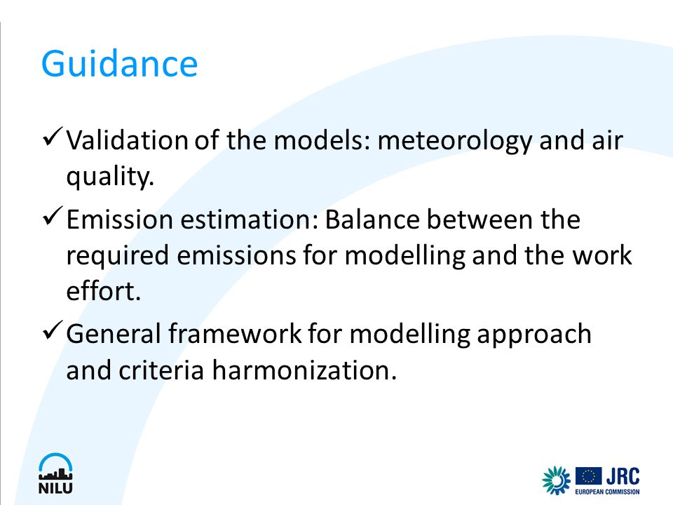 Guidance Validation of the models: meteorology and air quality. Emission estimation: Balance between the required emissions for modelling and the work
