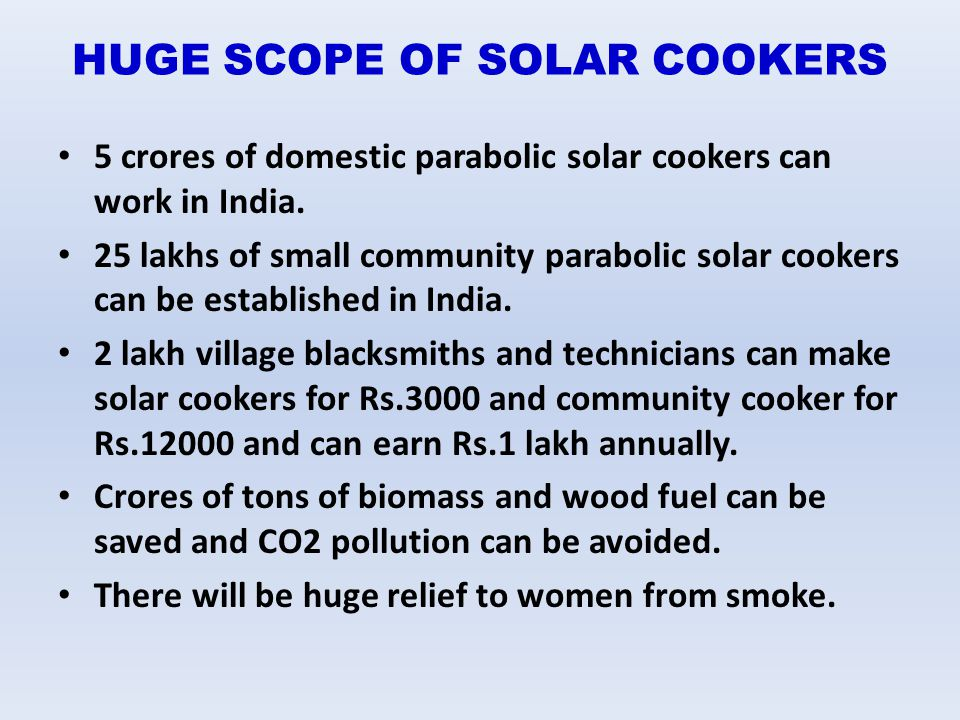 HUGE SCOPE OF SOLAR COOKERS 5 crores of domestic parabolic solar cookers can work in India. 25 lakhs of small community parabolic solar cookers can be
