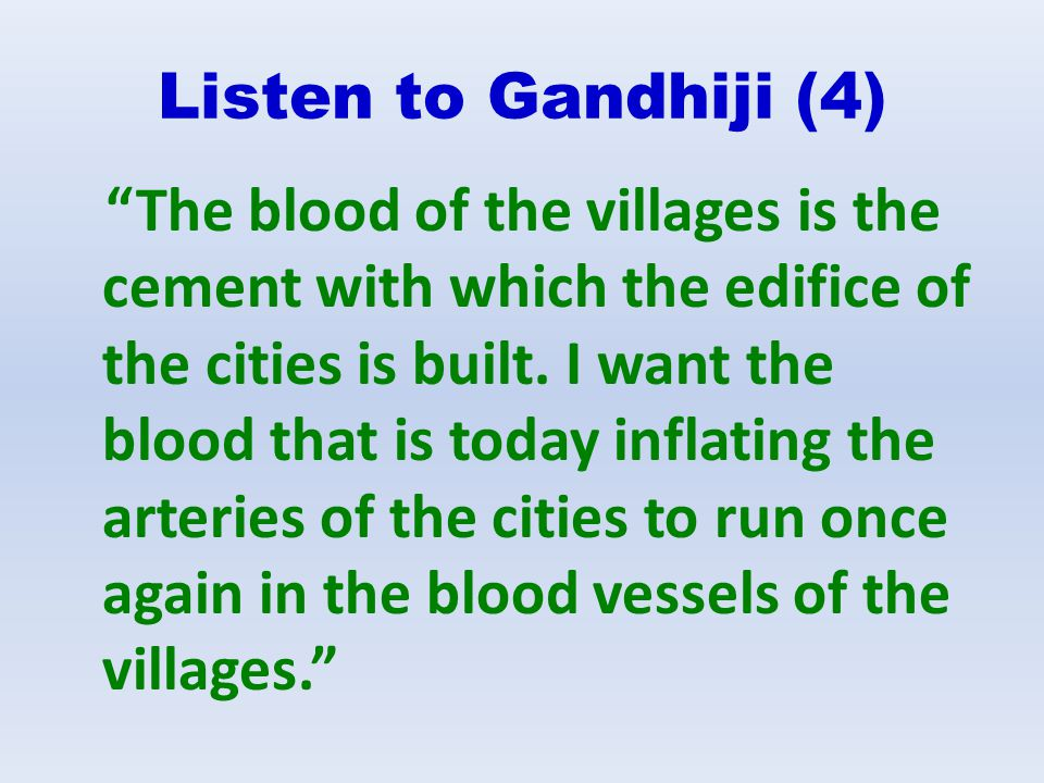 Listen to Gandhiji (4) The blood of the villages is the cement with which the edifice of the cities is built. I want the blood that is today inflating