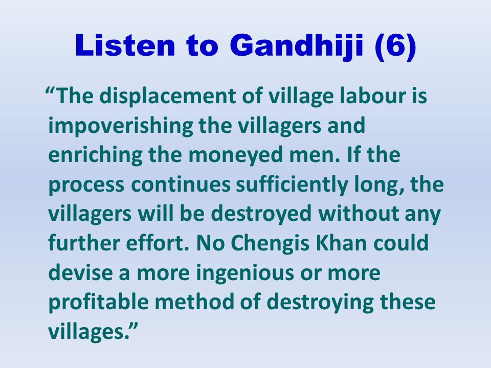 Listen to Gandhiji (6) The displacement of village labour is impoverishing the villagers and enriching the moneyed men. If the process continues suffi