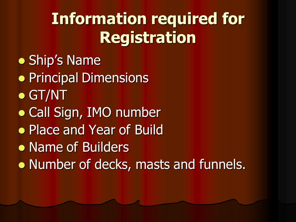Information required for Registration Ships Name Ships Name Principal Dimensions Principal Dimensions GT/NT GT/NT Call Sign, IMO number Call Sign, IMO