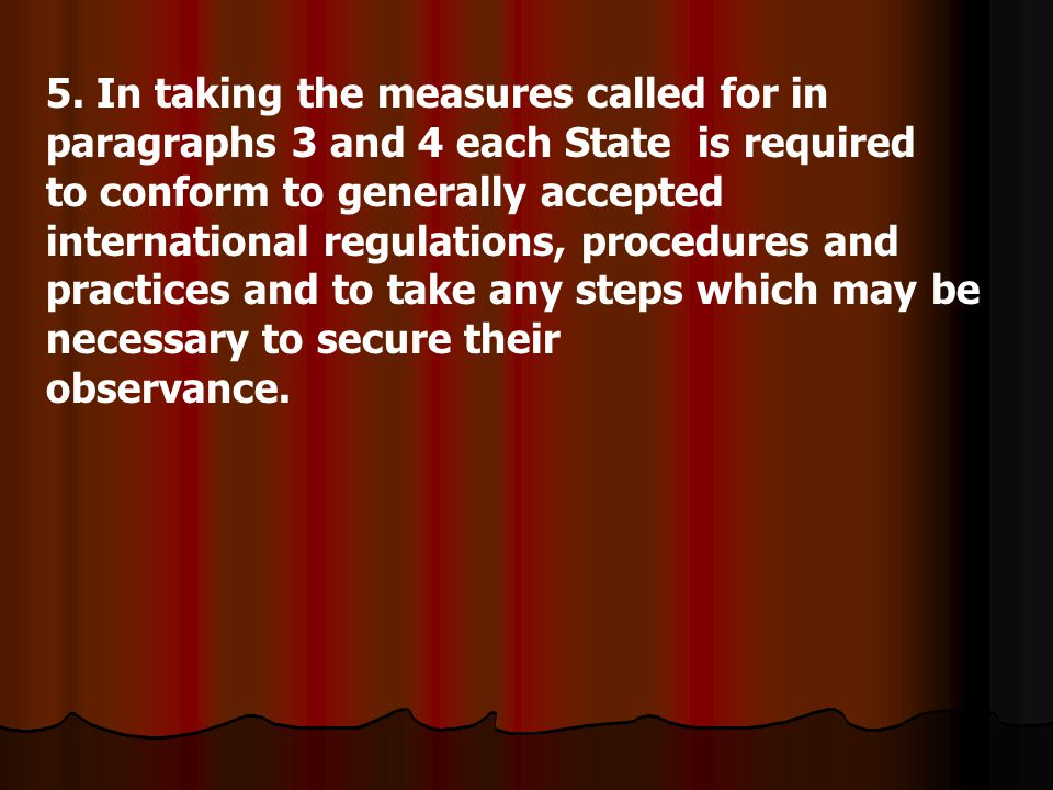 5. In taking the measures called for in paragraphs 3 and 4 each State is required to conform to generally accepted international regulations, procedur