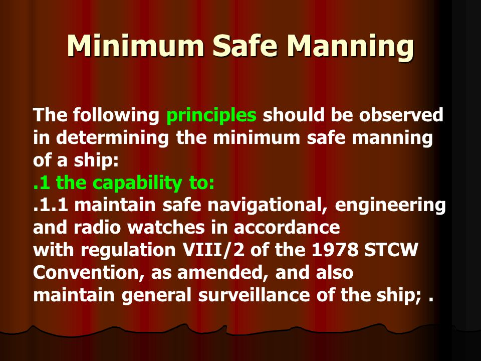 Minimum Safe Manning The following principles should be observed in determining the minimum safe manning of a ship:.1 the capability to:.1.1 maintain