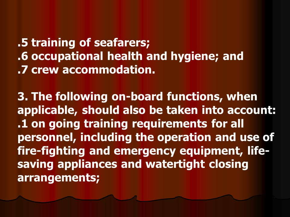 .5 training of seafarers;.6 occupational health and hygiene; and.7 crew accommodation. 3. The following on-board functions, when applicable, should al