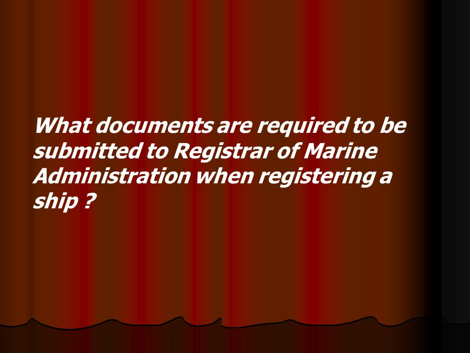 What documents are required to be submitted to Registrar of Marine Administration when registering a ship ?