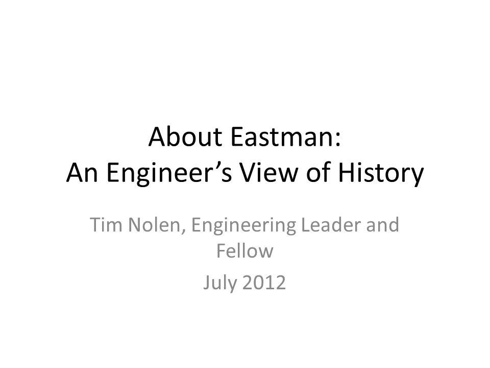 Eastman History Resources Eastman History Exhibit – B-310 Utilities History Exhibit – B-469 Eastman History Videos (3 on streaming media) Eastman Timeline (online) Eastman History Book: Years of Glory.