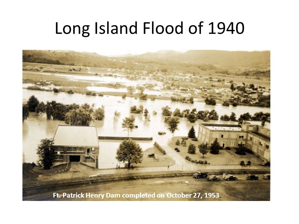 Long Island Flood of 1940 Ft. Patrick Henry Dam completed on October 27, 1953.