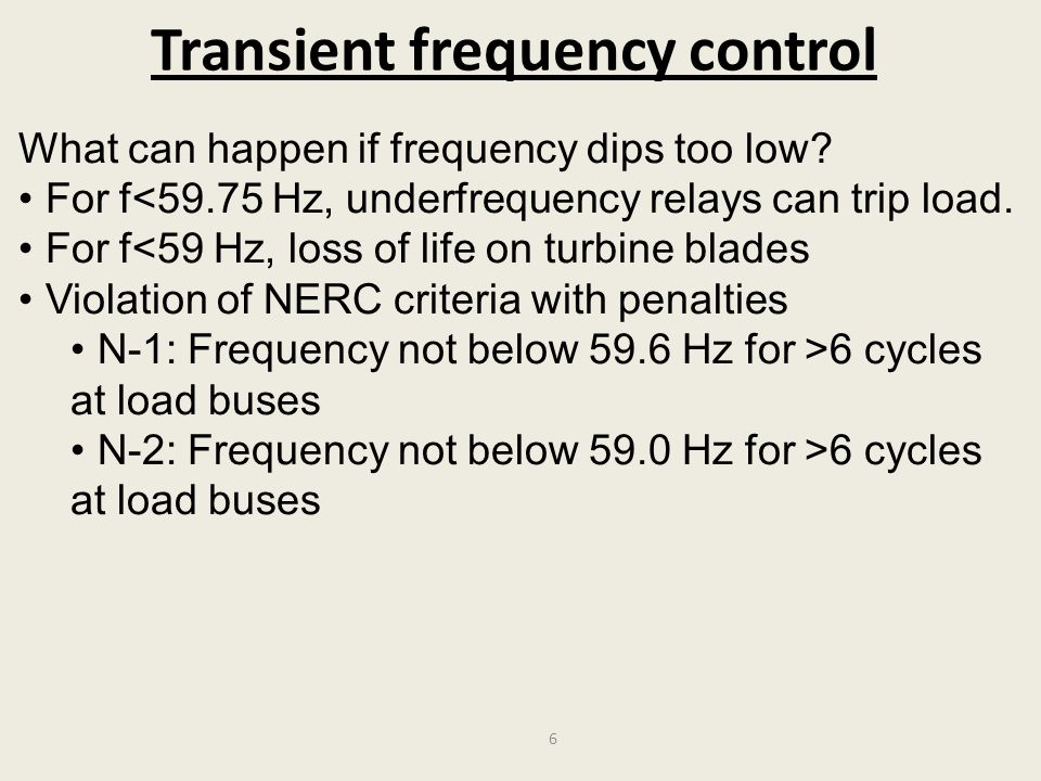 Transient frequency control What can happen if frequency dips too low? For f<59.75 Hz, underfrequency relays can trip load. For f<59 Hz, loss of life