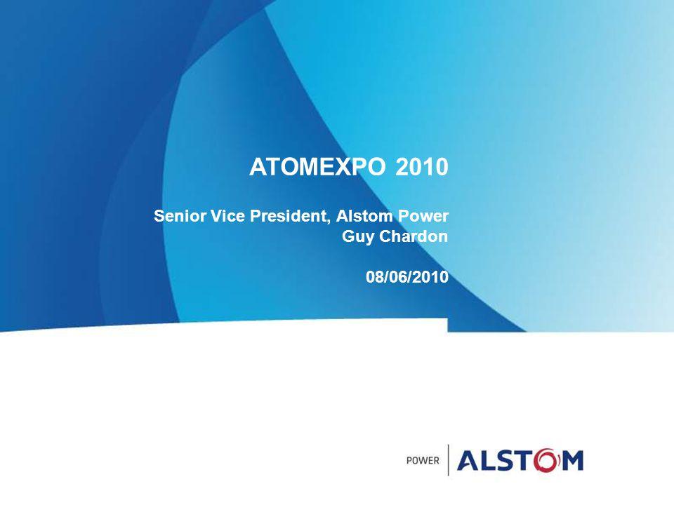 ATOMEXPO 2010 Senior Vice President, Alstom Power Guy Chardon 08/06/2010