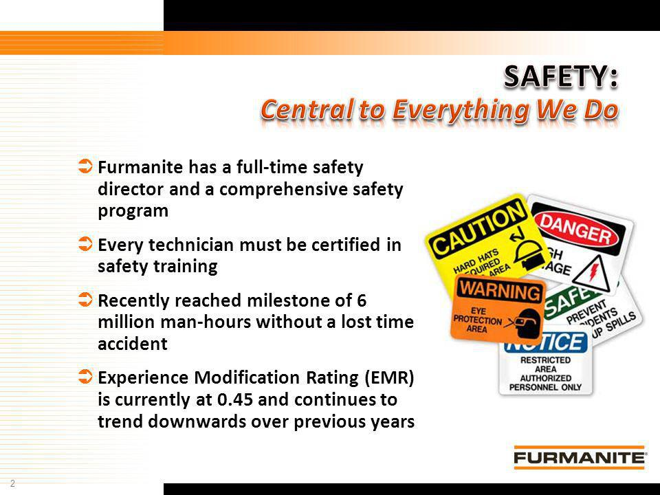 2 Furmanite Confidential - 1/9/04 Furmanite has a full-time safety director and a comprehensive safety program Every technician must be certified in s