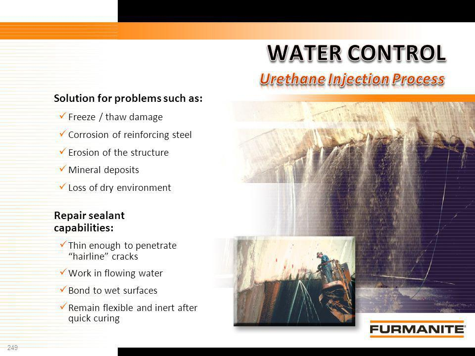 249 Furmanite Confidential - 1/9/04 Repair sealant capabilities: Thin enough to penetrate hairline cracks Work in flowing water Bond to wet surfaces R