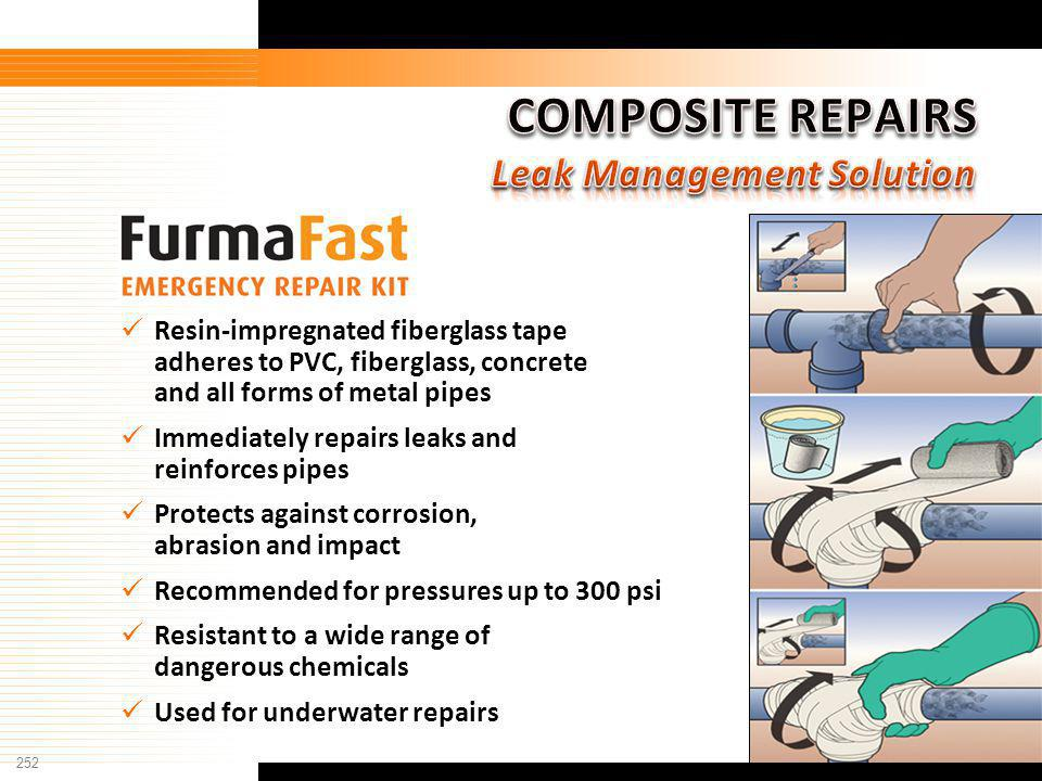 252 Furmanite Confidential - 1/9/04 Resin-impregnated fiberglass tape adheres to PVC, fiberglass, concrete and all forms of metal pipes Immediately re