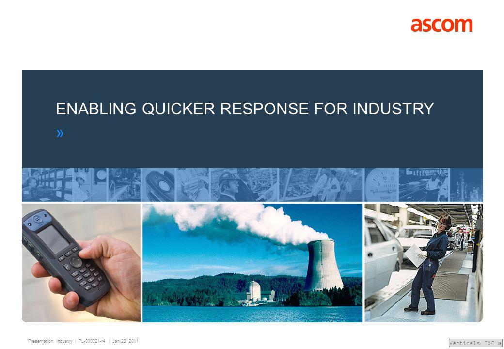 Presentation: Industry | PL-000021-r4 | Jan 28, 2011 Verticals TOC » ENABLING QUICKER RESPONSE FOR INDUSTRY »