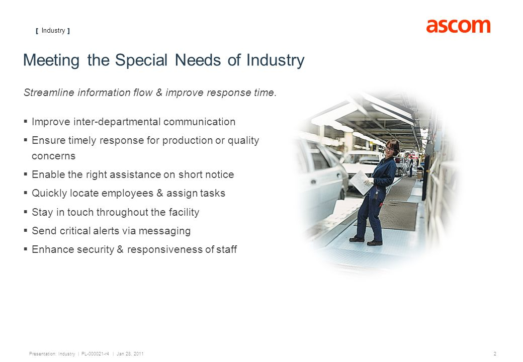 [ Industry ] 2 Presentation: Industry | PL-000021-r4 | Jan 28, 2011 Meeting the Special Needs of Industry Streamline information flow & improve response time.