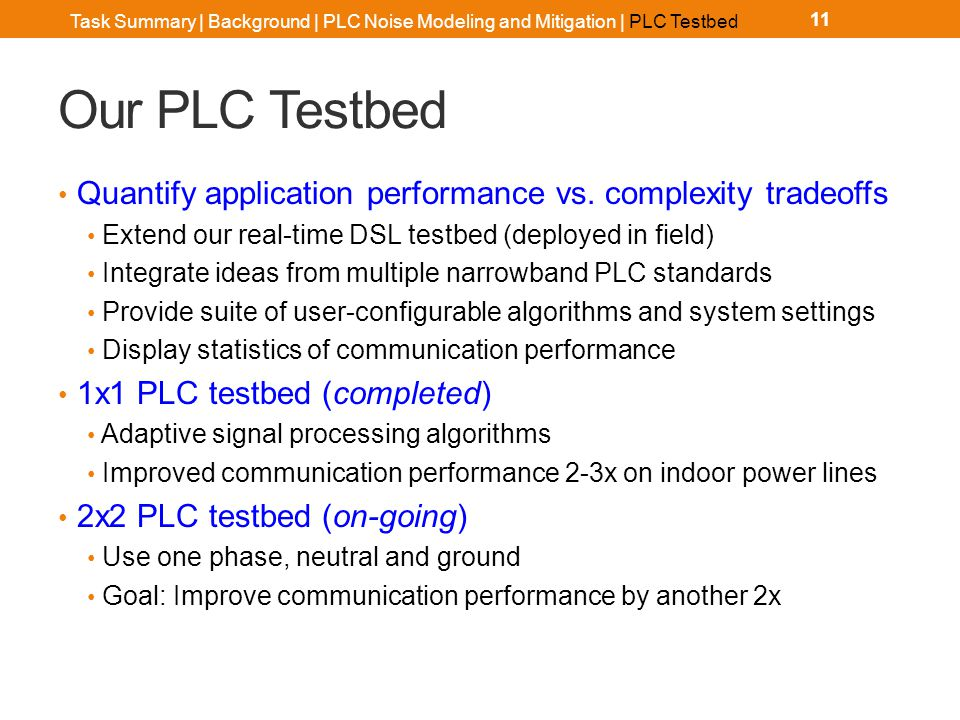 Our PLC Testbed Quantify application performance vs. complexity tradeoffs Extend our real-time DSL testbed (deployed in field) Integrate ideas from mu