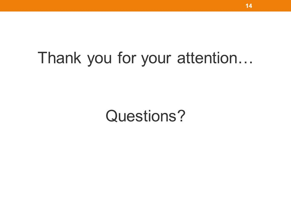 Thank you for your attention… Questions? 14