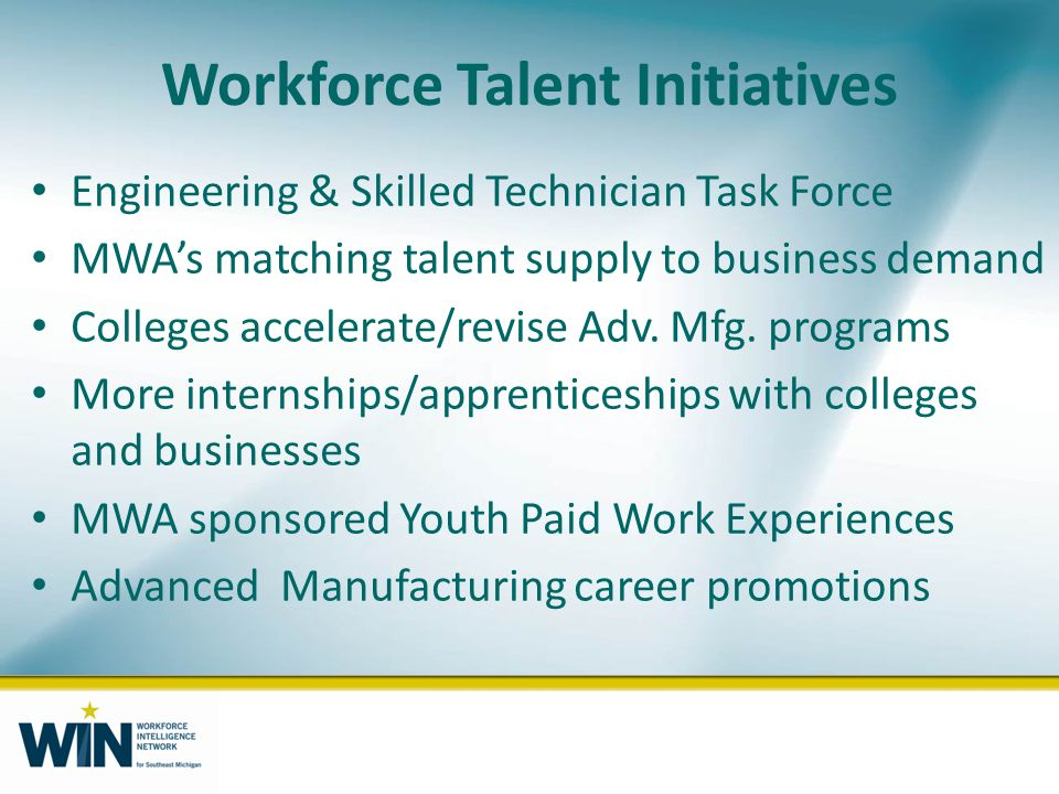 Workforce Talent Initiatives Engineering & Skilled Technician Task Force MWAs matching talent supply to business demand Colleges accelerate/revise Adv.
