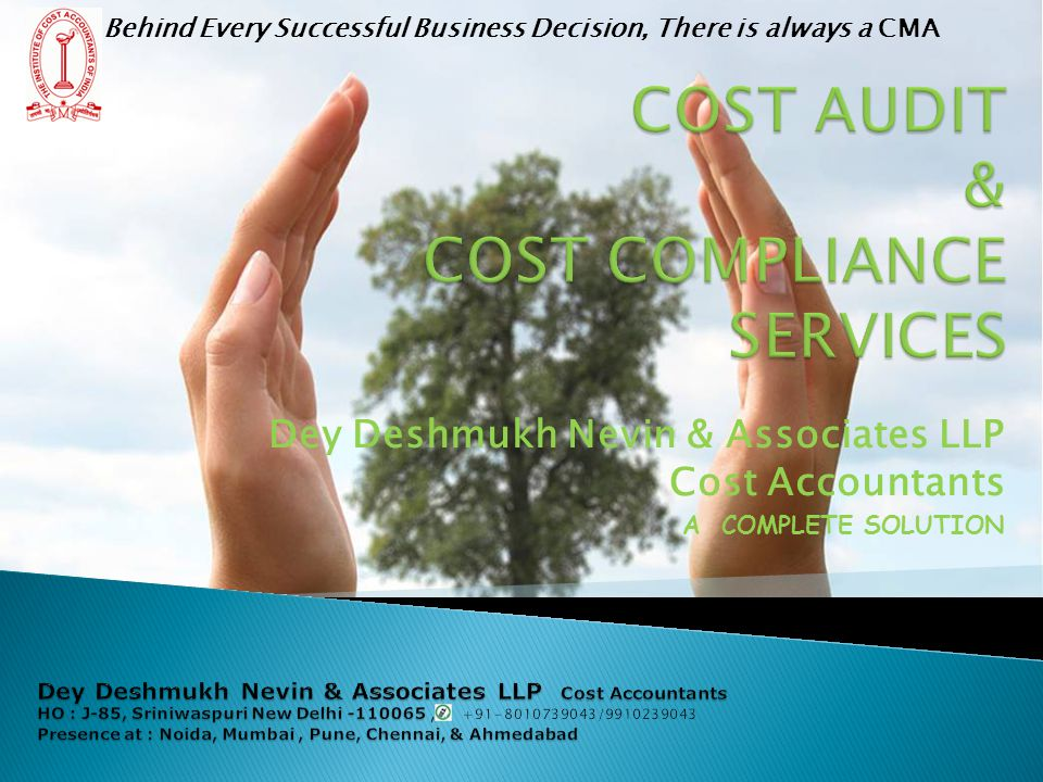 Dey Deshmukh Nevin & Associates LLP, team of Practicing Cost Accountants, registered with The Institute of Cost Accountants of India and with MCA with Offices at Major cities in India managing by experienced Cost Accountants who are vest with diversified knowledge and exposure in the filed of Cost and Management Accountancy, Taxation, Finance & Auditing.