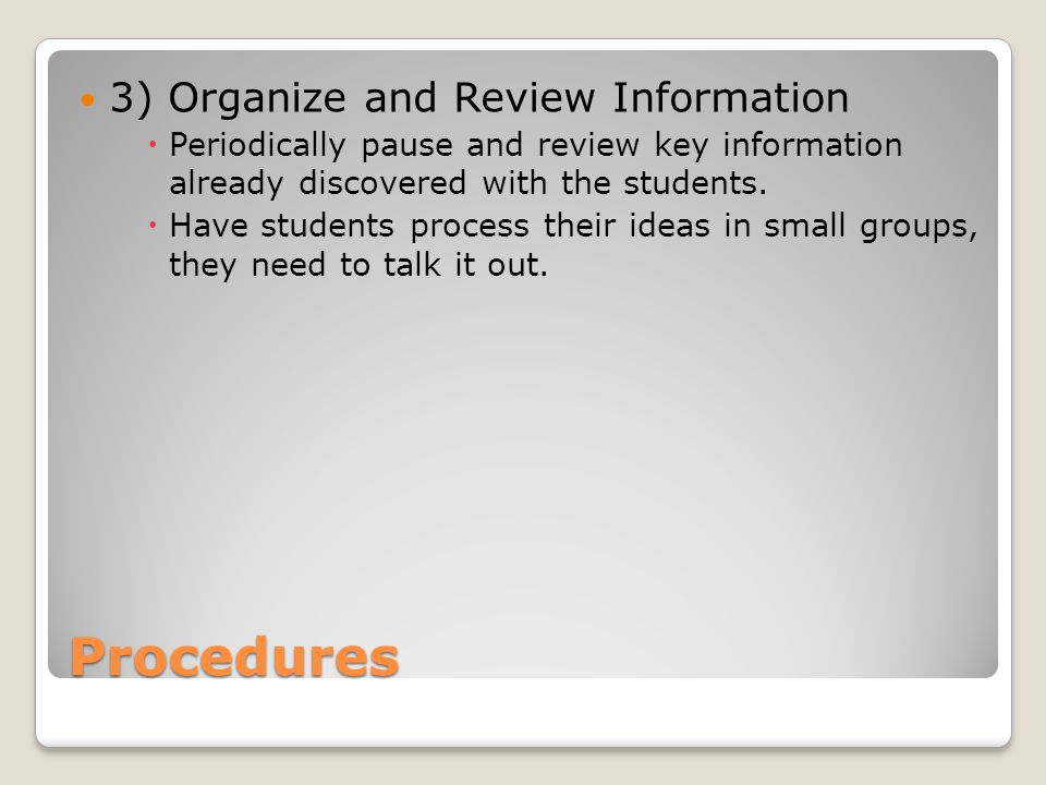 Procedures 3) Organize and Review Information Periodically pause and review key information already discovered with the students.