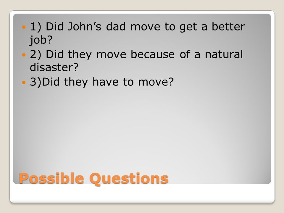 Possible Questions 1) Did Johns dad move to get a better job.
