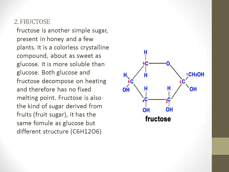 Fructose is found in free form in some fruits and also in honey.