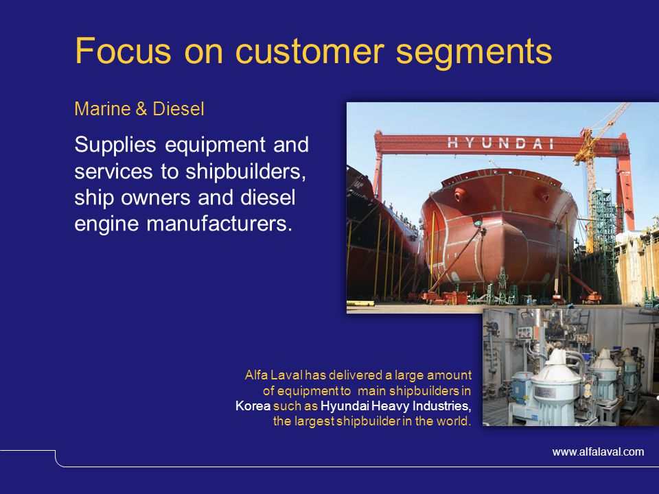 www.alfalaval.com Focus on customer segments Marine & Diesel Supplies equipment and services to shipbuilders, ship owners and diesel engine manufacturers.