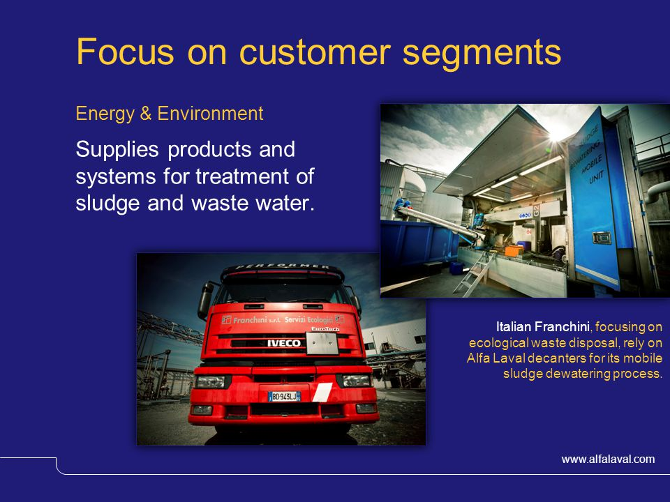 www.alfalaval.com Focus on customer segments Energy & Environment Supplies products and systems for treatment of sludge and waste water.