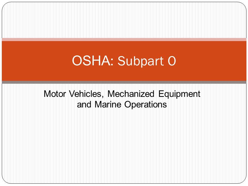 Motor Vehicles, Mechanized Equipment and Marine Operations OSHA : Subpart O