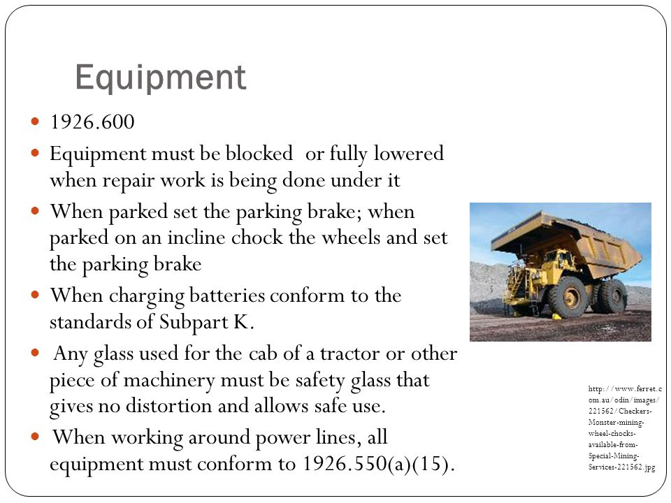 Equipment 1926.600 Equipment must be blocked or fully lowered when repair work is being done under it When parked set the parking brake; when parked o