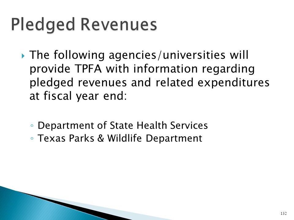 The following agencies/universities will provide TPFA with information regarding pledged revenues and related expenditures at fiscal year end: Departm