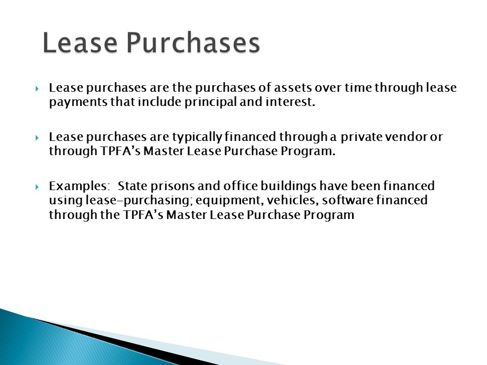 Lease purchases are the purchases of assets over time through lease payments that include principal and interest. Lease purchases are typically financ