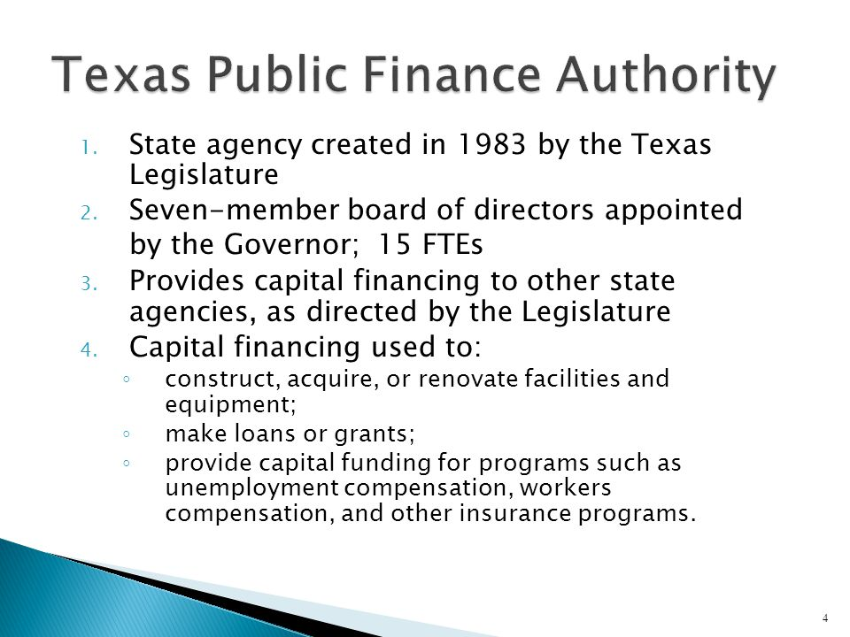 1. State agency created in 1983 by the Texas Legislature 2. Seven-member board of directors appointed by the Governor; 15 FTEs 3. Provides capital fin