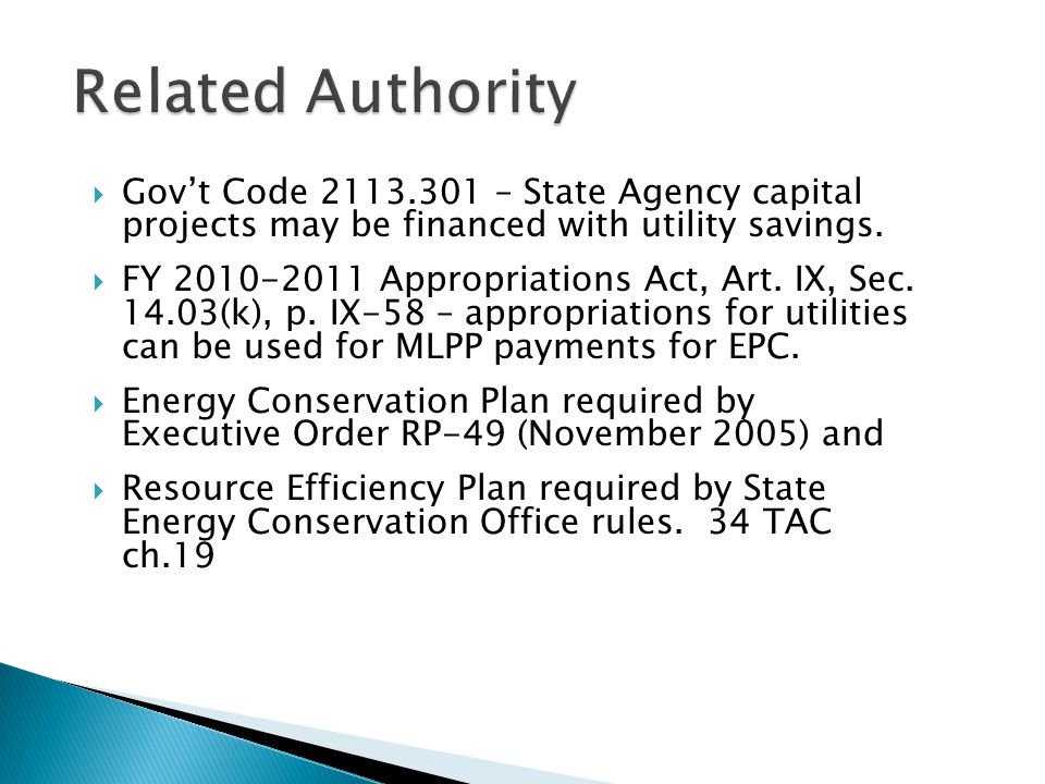 Govt Code 2113.301 – State Agency capital projects may be financed with utility savings. FY 2010-2011 Appropriations Act, Art. IX, Sec. 14.03(k), p. I