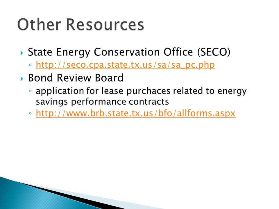 State Energy Conservation Office (SECO) http://seco.cpa.state.tx.us/sa/sa_pc.php Bond Review Board application for lease purchaces related to energy s