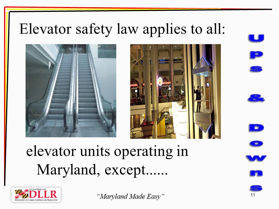 Maryland Made Easy 11 Elevator safety law applies to all: elevator units operating in Maryland, except......