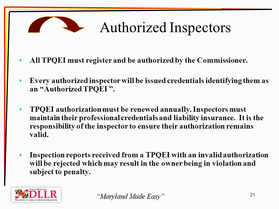 Maryland Made Easy 21 Authorized Inspectors All TPQEI must register and be authorized by the Commissioner.