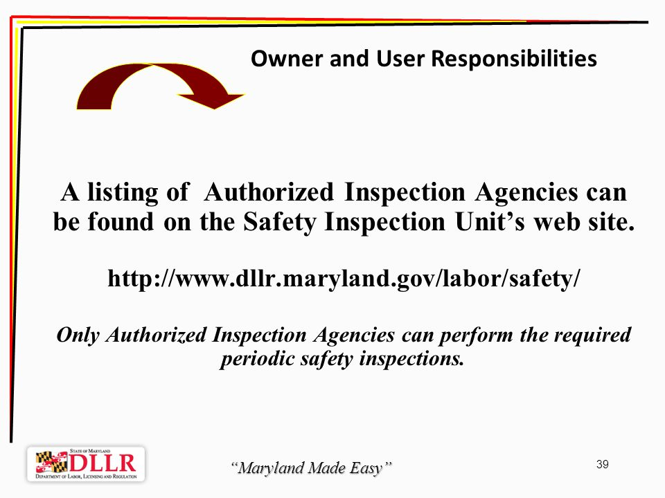 Maryland Made Easy 39 A listing of Authorized Inspection Agencies can be found on the Safety Inspection Units web site.