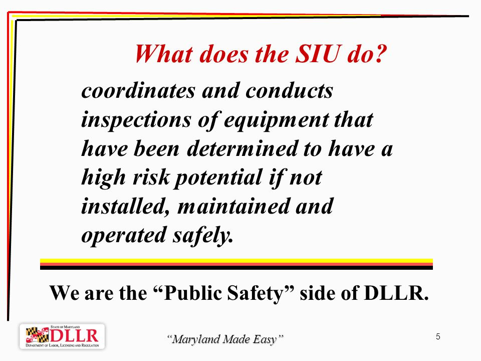 Maryland Made Easy 36 R egistration of equipment Annually 30 days before periodic inspection (verifying location data) Owner and User Responsibilities DLLR will notify owner 90 days in advance of the periodic inspection.
