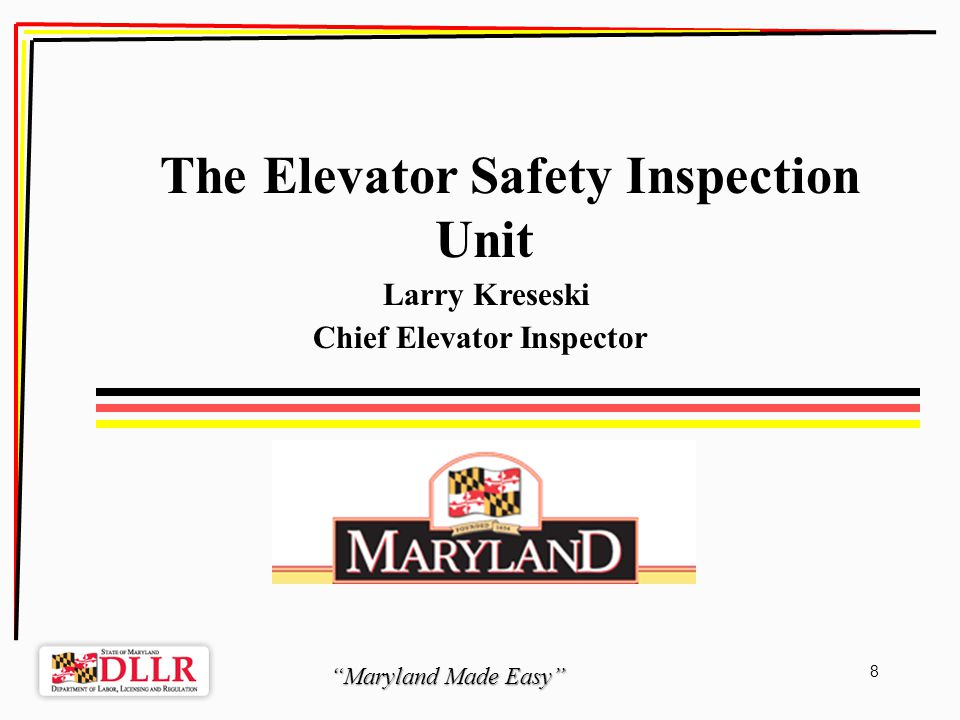Maryland Made Easy 49 Open Discussion Safety Inspection Unit Larry Kreseski, Chief Elevator Inspector 410-767-2990, safe4u@dllr.state.md.us Karl Kraft Chief Boiler Inspector 410-767-2330 - boilers@dllr.state.md.us