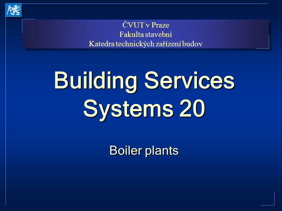 ČVUT v Praze Fakulta stavební Katedra technických zařízení budov ČVUT v Praze Fakulta stavební Katedra technických zařízení budov Building Services Systems 20 Boiler plants