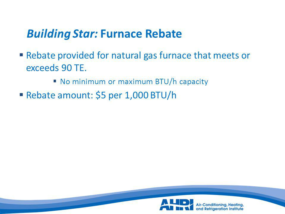Building Star: Furnace Rebate Rebate provided for natural gas furnace that meets or exceeds 90 TE.