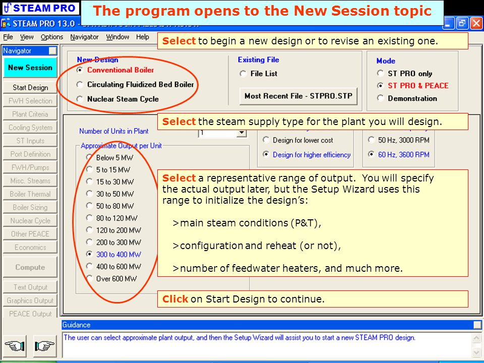 STEAM PRO Select to begin a new design or to revise an existing one. Select the steam supply type for the plant you will design. Click on Start Design