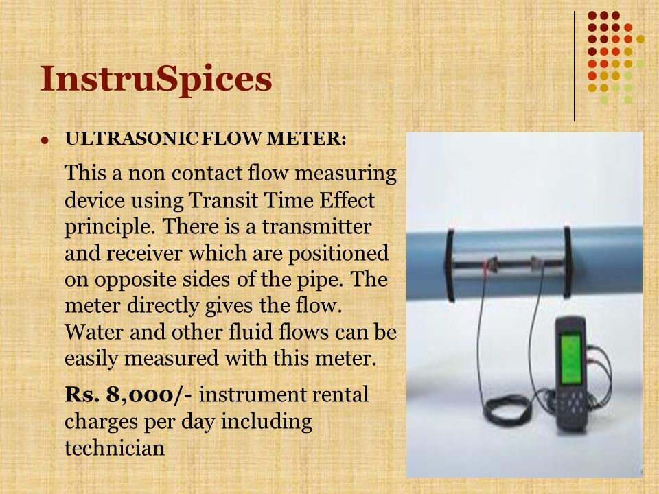 InstruSpices ULTRASONIC FLOW METER: This a non contact flow measuring device using Transit Time Effect principle.