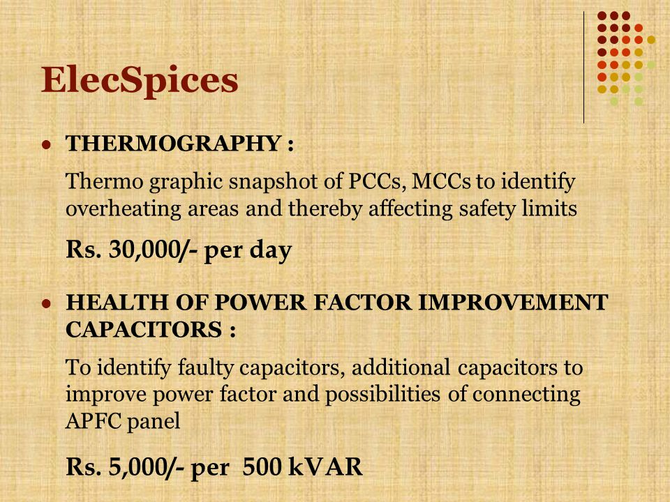 ElecSpices THERMOGRAPHY : Thermo graphic snapshot of PCCs, MCCs to identify overheating areas and thereby affecting safety limits Rs.