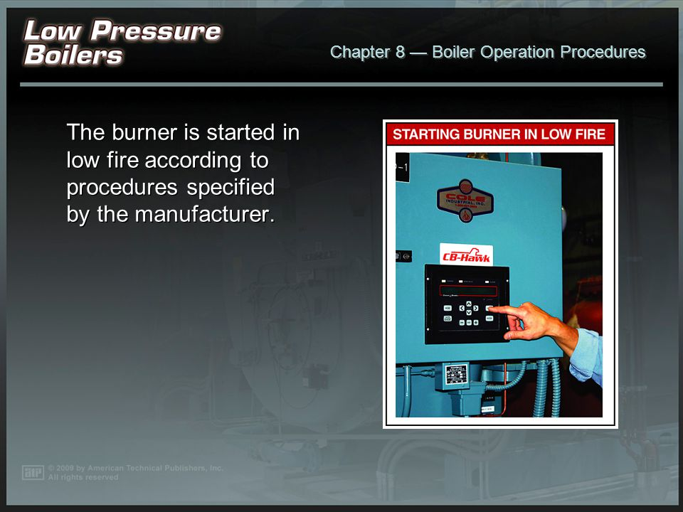 Chapter 8 Boiler Operation Procedures Before starting the boiler for the first time, the boiler should have a minimum water level of approximately 2 a