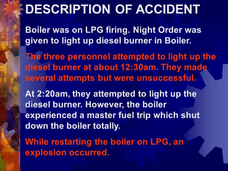 DESCRIPTION OF ACCIDENT Boiler was on LPG firing.