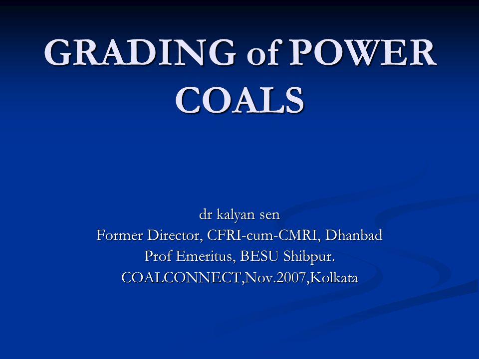 GRADING of POWER COALS dr kalyan sen Former Director, CFRI-cum-CMRI, Dhanbad Prof Emeritus, BESU Shibpur.