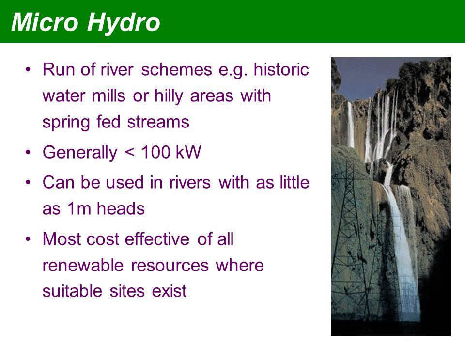 Micro Hydro Run of river schemes e.g.
