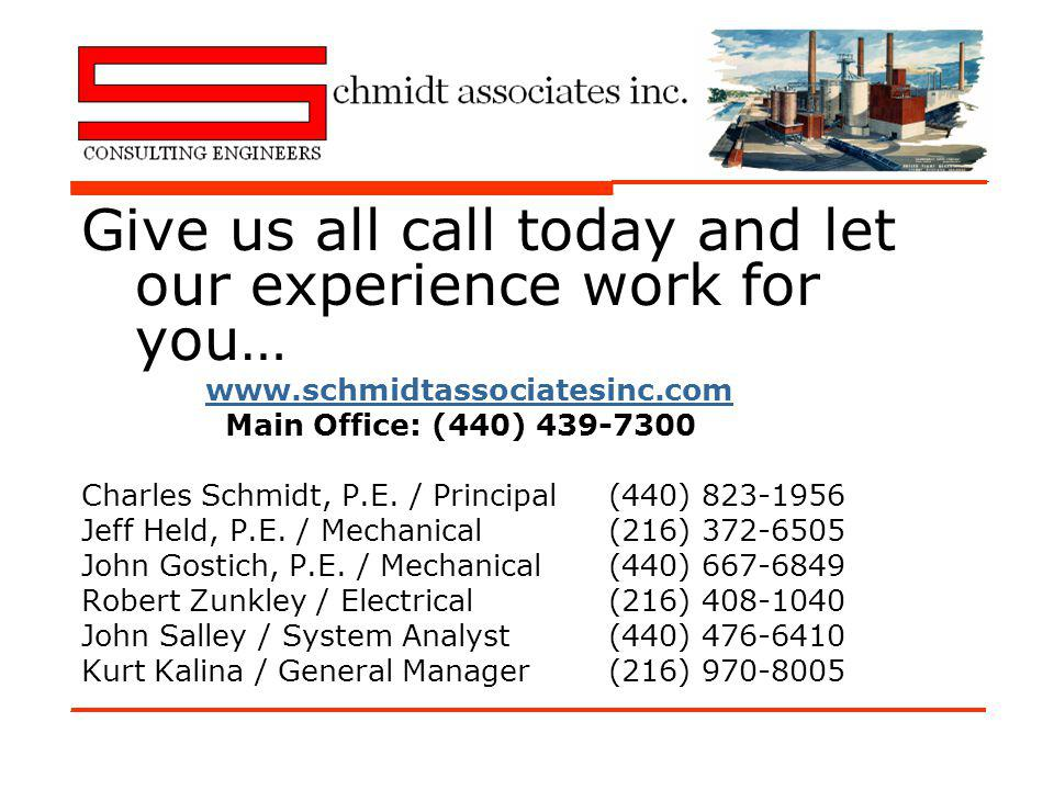 Give us all call today and let our experience work for you… www.schmidtassociatesinc.com Main Office: (440) 439-7300 Charles Schmidt, P.E.